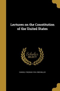 Lectures on the Constitution of the United States