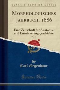 Morphologisches Jahrbuch, 1886, Vol. 11
