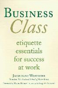 Business Class : Etiquette Essentials For Success At Work