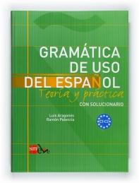 Gramatica de uso del Espanol. Teoria y practica. Con solucionario. C1-C2