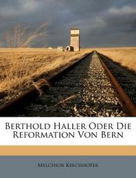 Berthold Haller Oder Die Reformation Von Bern