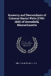 Ancestry and Descendants of Colonial Daniel Wells (1760-1815) of Greenfield, Massachusetts