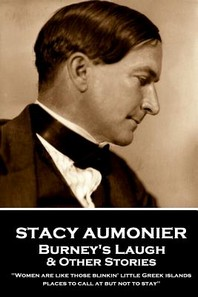 Stacy Aumonier - Burney's Laugh & Other Stories