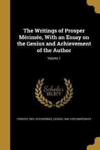 [해외]The Writings of Prosper Merimee, with an Essay on the Genius and Achievement of the Author; Volume 1 (Paperback)