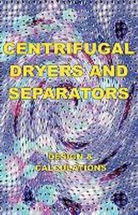 Centrifugal Dryers and Separators - Design & Calculations (Chemical Engineering Series)
