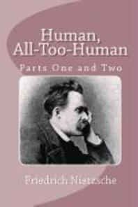 Human, All-Too-Human (Parts One and Two)