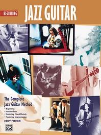 Beginning Jazz Guitar : The Complete Jazz Guitar Method: Beginning-intermediate-mastering Chord/Melo