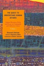 The Quest to Understand Human Affairs, Volume 1 -- Natural Resources Policy and Essays on Community and Collective Choice
