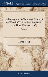 [해외]An Inquiry Into the Nature and Causes of the Wealth of Nations. by Adam Smith, ... in Three Volumes. ... of 3; Volume 3 (Hardcover)