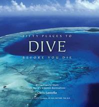 Fifty Places to Dive Before You Die : Diving Experts Share the World's Greatest Destinations