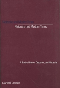 Nietzsche and Modern Times : A Study of Bacon, Descartes, and Nietzsche