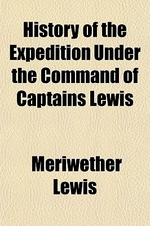 [해외]History of the Expedition Under the Command of Captains Lewis & Clark; To the Sources of the Missouri, Thence Across the Rocky Mountains and Down the (Paperback)