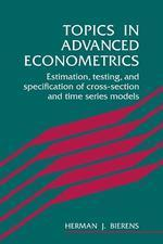 Topics in Advanced Econometrics:Extimation, Testing & Specification of