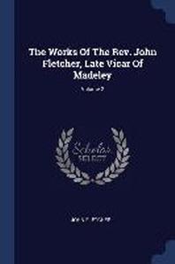The Works of the Rev. John Fletcher, Late Vicar of Madeley; Volume 2
