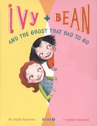 Ivy and Bean. 2: And The Ghost That Had to Go