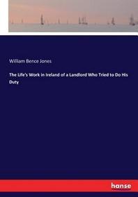 [해외]The Life's Work in Ireland of a Landlord Who Tried to Do His Duty (Paperback)