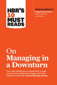 "[해외]Hbr's 10 Must Reads on Managing in a Downturn (with Bonus Article ""reigniting Growth"" by Chris Zook and James Allen) (Hardcover)"