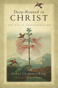 Deep-Rooted in Christ : The Way of Transformation