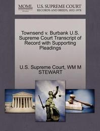 Townsend V. Burbank U.S. Supreme Court Transcript of Record with Supporting Pleadings