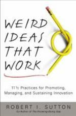 Weird Ideas That Work : 11 1/2 Practices for Promoting, Managing, and Sustaining Innovation