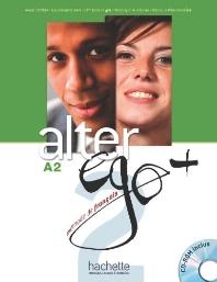 Alter ego +, methode de francais, A2 : livre de l'elve