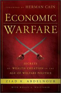 Economic Warfare : Secrets of Wealth Creation in the Age of Welfare Politics