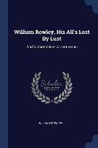 William Rowley, His All's Lost by Lust