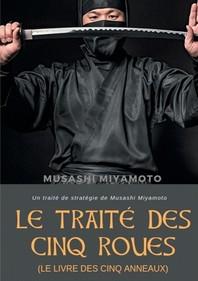 Le Traite Des Cinq Roues (Le Livre Des Cinq Anneaux) - Un Traite De Strategie De Musashi Miyamoto
