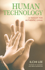 Human Technology : A Toolkit For Authentic Living