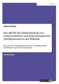 Das Abcde Der Erstbeurteilung Von Schwerverletzten Und Polytraumatisierten Notfallpatienten in Der Praklinik