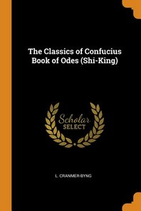The Classics of Confucius Book of Odes (Shi-King)