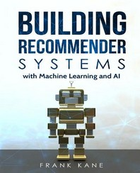 Building Recommender Systems with Machine Learning and AI