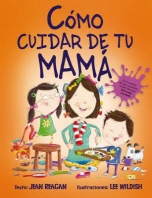 Como Cuidar de Tu Mama = How to Raise a Mom