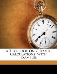 A Text-Book on Ceramic Calculations