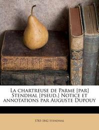 La chartreuse de Parme [par] Stendhal [pseud.] Notice et annotations par Auguste Dupouy