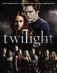 Twilight : The Complete Illustrated Movie Companion