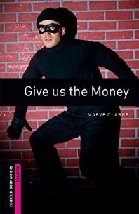 GIVE US THE MONEY(New Oxford Bookworms Library Starter)
