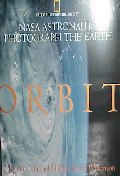 Orbit : Nasa Astronauts Photograph the Earth