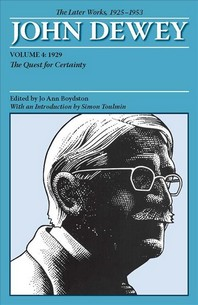 The Later Works of John Dewey, 1925 - 1953 : 1929: the Quest for Certainty