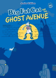 Big Fat Cat and the Ghost Avenue(빅팻캣과 고스트 애비뉴)