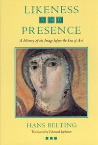 Likeness and Presence : A History of the Image Before the Era of Art