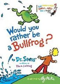 [해외]Would You Rather Be a Bullfrog? (Board Books)