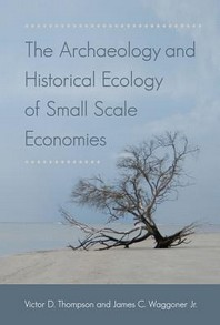 The Archaeology and Historical Ecology of Small Scale Economies