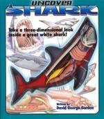 Uncover a Shark [With a Three-Dimensional Model of a Shark]