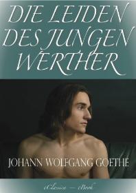 Die Leiden des jungen Werther : Goethe: Leiden/Werther