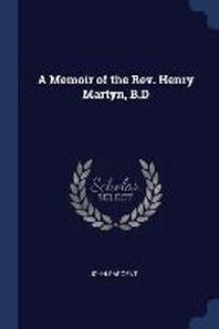 A Memoir of the Rev. Henry Martyn, B.D