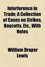 Interference in Trade; A Collection of Cases on Strikes, Boycotts, Etc., with Notes