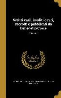 Scritti Varii, Inediti O Rari, Raccolti E Pubblicati Da Benedetto Croce; Volume 2