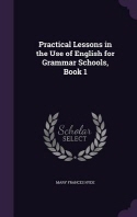 [해외]Practical Lessons in the Use of English for Grammar Schools, Book 1 (Hardcover)