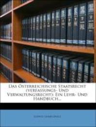 Das Oesterreichische Staatsrecht (Verfassungs- Und Verwaltungsrecht)